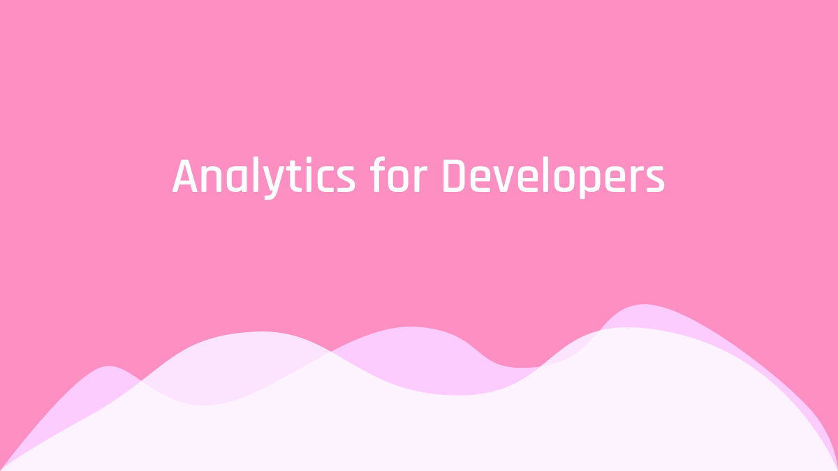 Analytics For Developers