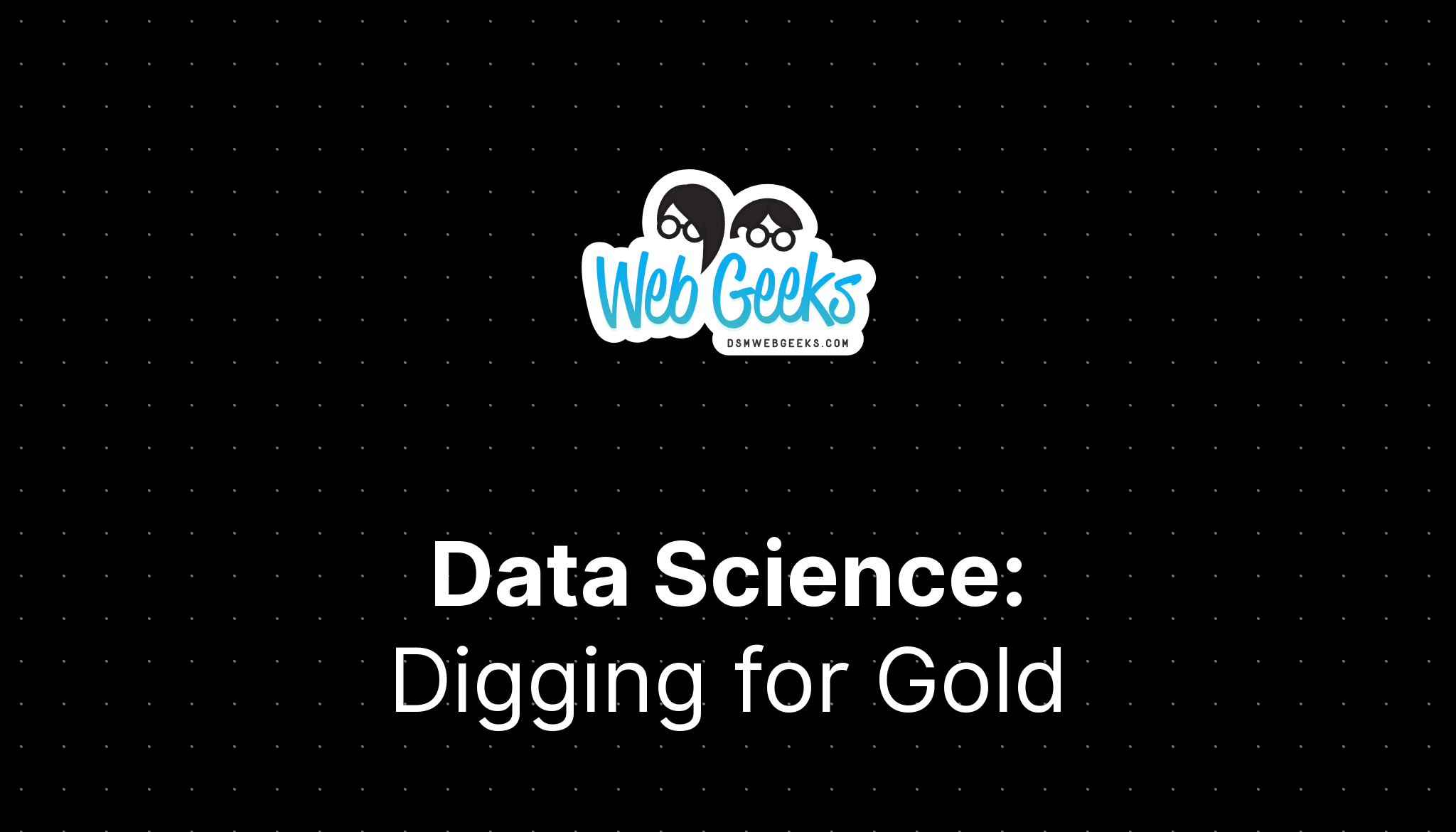 Data Science: Digging For Gold
