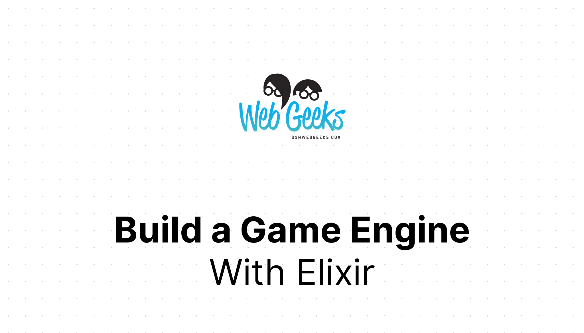 Build A Game Engine With Elixir